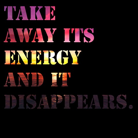 Take Away its Energy, and it Disappears