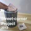 Street-corner Project, 2012