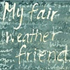 fair weather friend