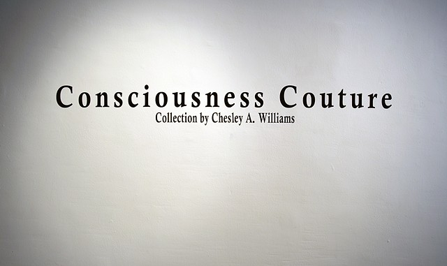 Consciousness Couture M.F.A Exhibition at Cora Stafford Gallery, University of North Texas, Denton, Texas March 19th-22nd