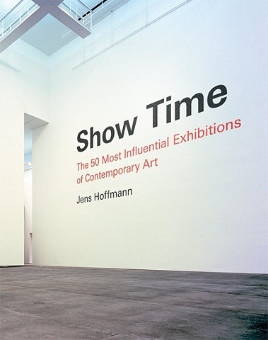 "Publication: ""Show Time: The 50 Most Influential Exhibitions of Contemporary Art"""