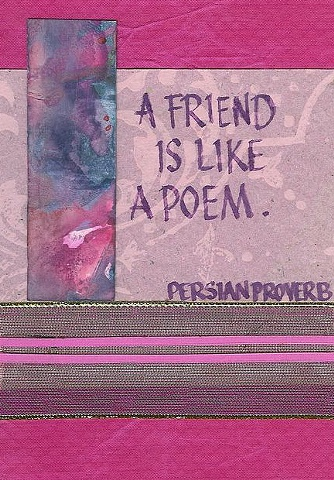 Persian Proverb - A Friend is like a Poem