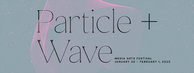 PARTICLE + WAVE Media Arts Festival