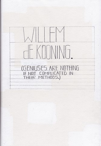 Willem de Kooning. (Geniuses are nothing if not complicated in their methods)