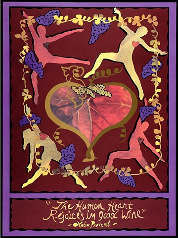 """The human heart rejoices in good wine"" ~Latin Proverb~  (Click on image to enlarge)"
