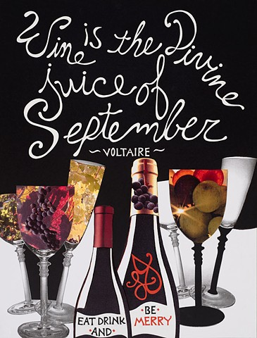 """Wine is the divine juice of September"" ~Voltaire~  (Click on image to enlarge)"