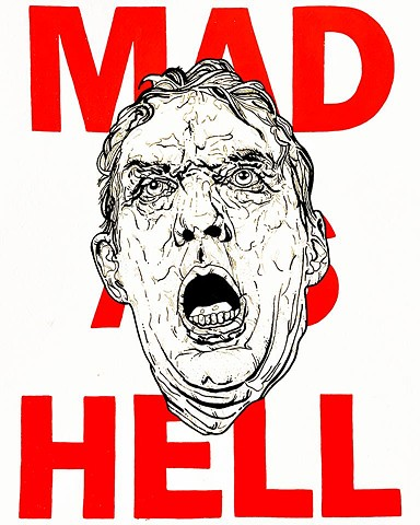 """MAD AS HELL"""