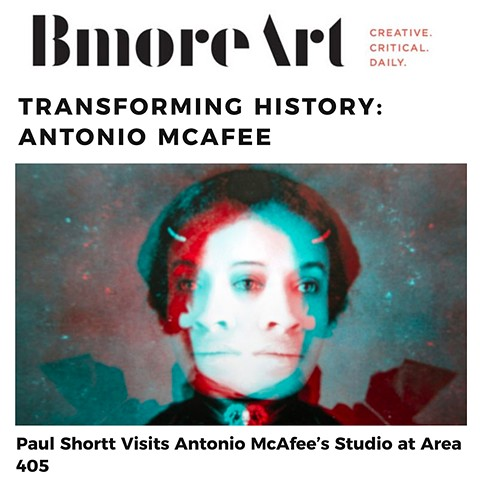 TRANSFORMING HISTORY: ANTONIO MCAFEE Interview with Paul Shortt for Bmoreart