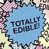 Totally Edible!