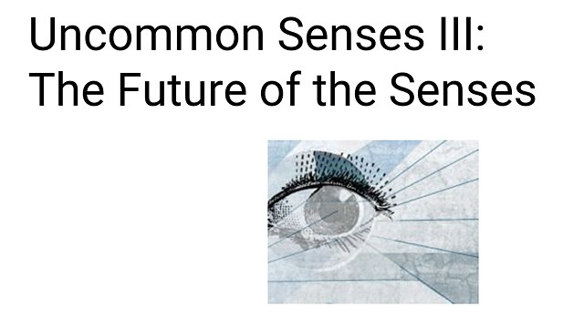 Uncommon Senses III: The Future of the Senses