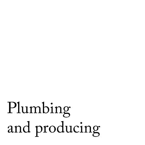 Plumbing and Producing