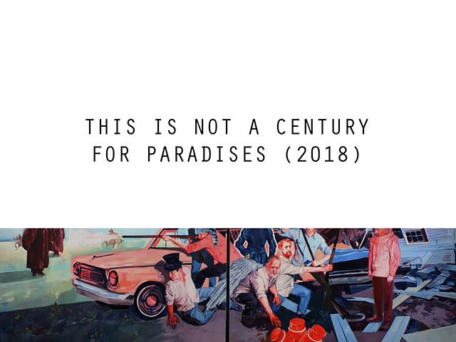 This Is Not A Century For Paradises (2018)