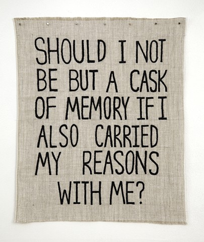 Should I Not Be But a Cask of Memory If I Also Carried My Reasons With Me?