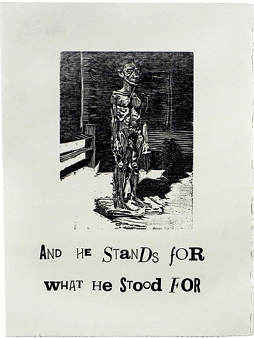 "And He Stands for What He Stood For. 11 x 15"". Woodcut and Letterpress. July 2010."