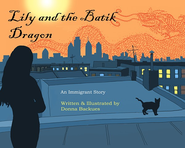 Published Book Titled Lily and the Batik Dragon: An Immigrant Story by Donna Backues
