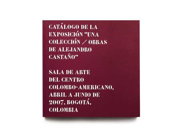 "Commissioned photographer. Exhibition catalogue of ""Una Colección: Obras de Alejandro Castaño""."