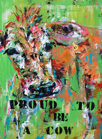"""Proud to be a Cow"" #1 original sold. prints are available."