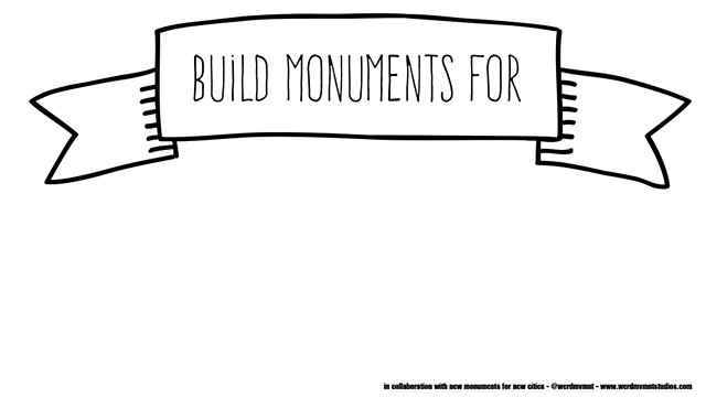 Build Monuments For