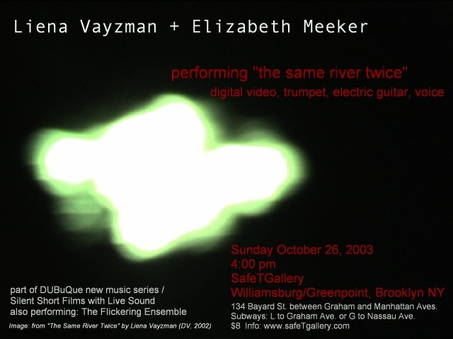 """The Same River Twice"" (Digital Video, 10 min.) Projected with performance in collaboration with trumpeter Elizabeth Meeker, Brooklyn NY 2003"
