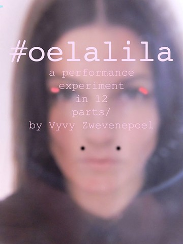 {o e l a l i l a / a performance experiment in twelve parts by Vyvy Zwevenepoel} / interviews by and with artists