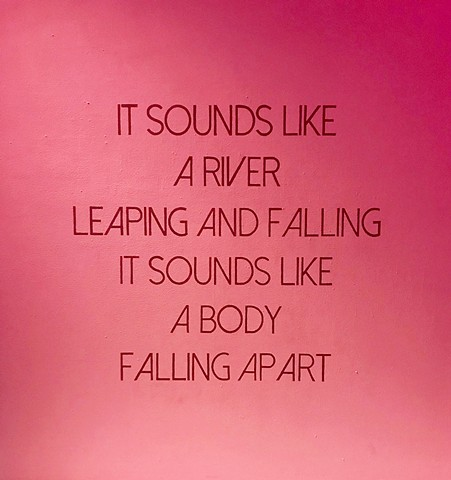 it sounds like a river leaping and falling, it sounds like a body falling apart - hand painted title
