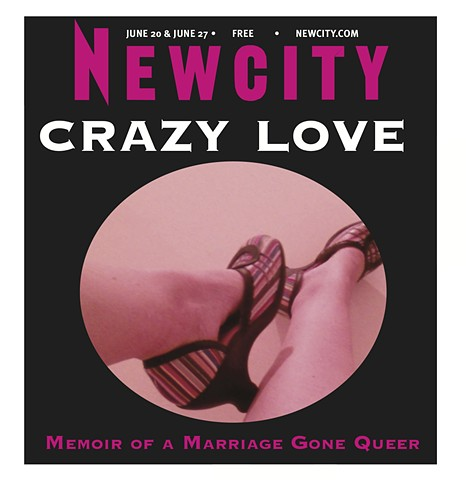 Crazy Love: Memoirs of a Marriage Gone Queer, Newcity, Cover