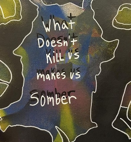 What Doesn't kill Us Makes Us Somber