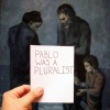 Pablo Was A Pluralist