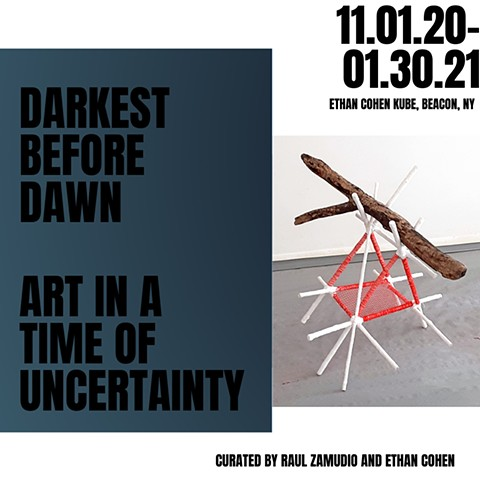 **Darkest Before Dawn: Art in a Time of Uncertainty, Ethan Cohen KuBe, Beacon, NY (Nov 1-Jan 30, 2021)