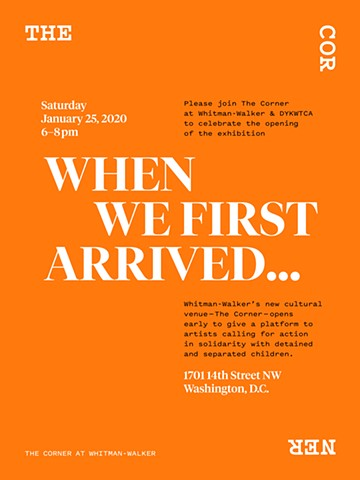 2020: When We First Arrived, The Corner at Whitman-Walker, Washington, D.C. (Curator: Ruth Noack) (upcoming)