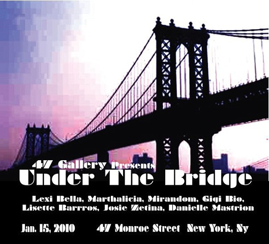"""UNDER THE BRIDGE"" EXHIBIT @ 47 MONROE STRET GALLERY LOFT - NY, NY"