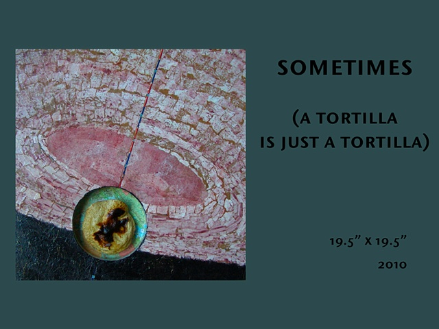sometimes (a tortilla is just a tortilla)