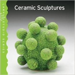 Lark Studio Series: Ceramic Sculptures Hardcover – October 4, 2011 by Lark Books