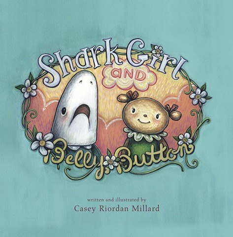 Shark Girl and Belly Button Hardcover – September 1, 2014 by Casey Riordan Millard (Author), Blue Manatee Press