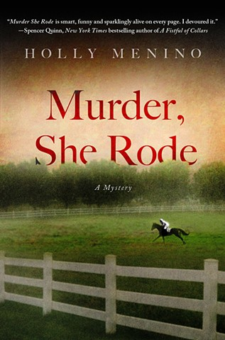 Murder She Rode  by Holly Menino for Minotaur Books and St. Martin's Press